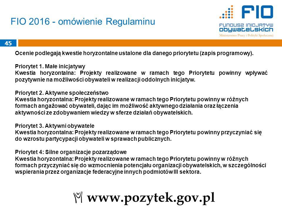 45 FIO 2016 - omówienie Regulaminu Ocenie podlegają kwestie horyzontalne ustalone dla danego priorytetu (zapis programowy). Priorytet 1. Małe inicjaty