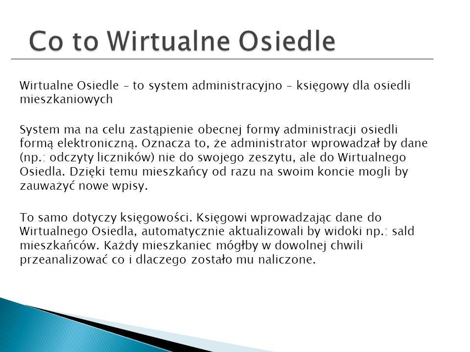 Wirtualne Osiedle – to system administracyjno – księgowy dla osiedli mieszkaniowych System ma na celu zastąpienie obecnej formy administracji osiedli formą elektroniczną.