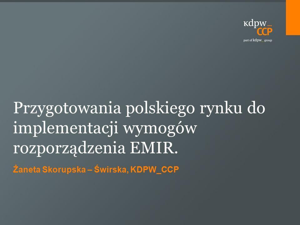 Żaneta Skorupska – Świrska, KDPW_CCP Przygotowania polskiego rynku do implementacji wymogów rozporządzenia EMIR.