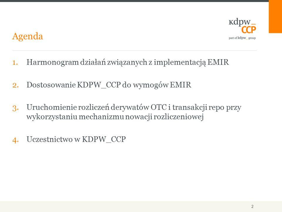 1.Harmonogram działań związanych z implementacją EMIR 2.Dostosowanie KDPW_CCP do wymogów EMIR 3.Uruchomienie rozliczeń derywatów OTC i transakcji repo przy wykorzystaniu mechanizmu nowacji rozliczeniowej 4.Uczestnictwo w KDPW_CCP Agenda 2