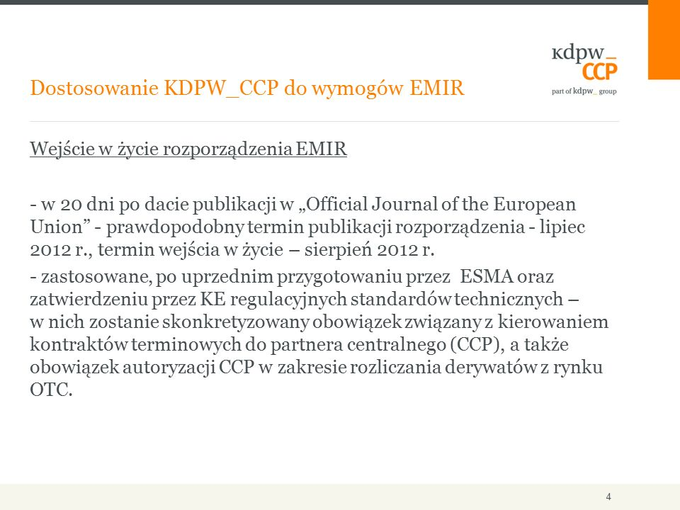 """Wejście w życie rozporządzenia EMIR - w 20 dni po dacie publikacji w """"Official Journal of the European Union"""" - prawdopodobny termin publikacji rozpor"""