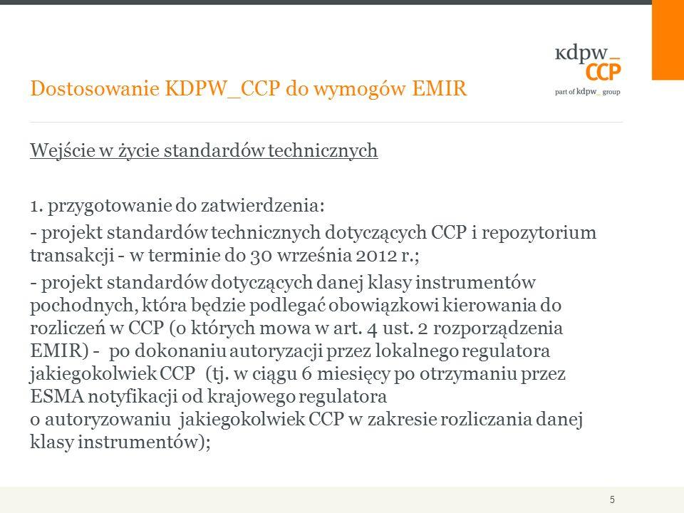 Wejście w życie standardów technicznych 1. przygotowanie do zatwierdzenia: - projekt standardów technicznych dotyczących CCP i repozytorium transakcji