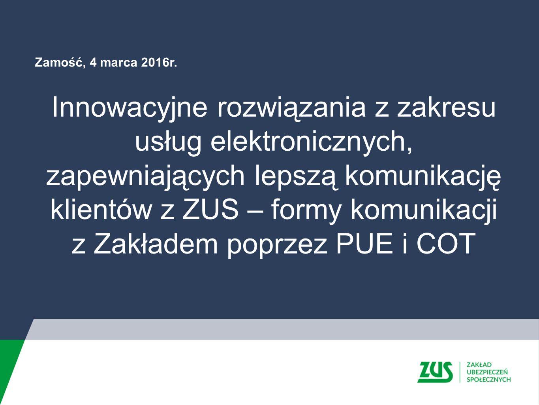 PUE Elementy Platformy Usług Elektronicznych  Portal PUE – zapewnia dostęp do danych zapisanych na koncie w ZUS, umożliwia m.in.