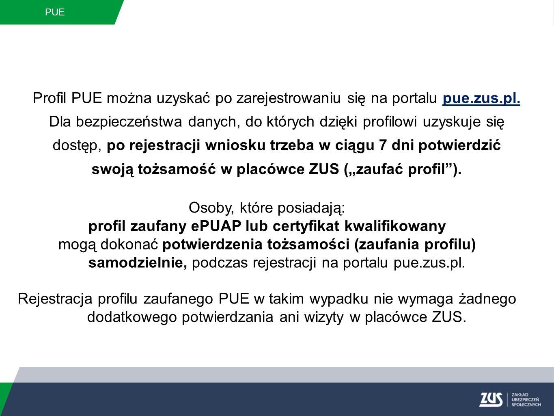 PUE Profil PUE można uzyskać po zarejestrowaniu się na portalu pue.zus.pl. Dla bezpieczeństwa danych, do których dzięki profilowi uzyskuje się dostęp,