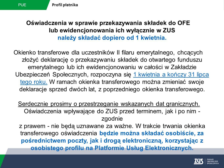 PUE Profil płatnika Oświadczenia w sprawie przekazywania składek do OFE lub ewidencjonowania ich wyłącznie w ZUS należy składać dopiero od 1 kwietnia.