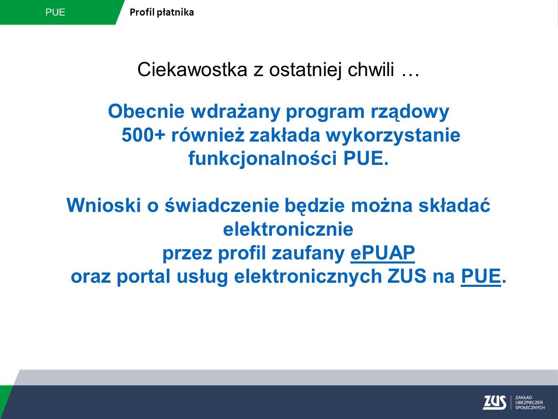PUE Profil płatnika Ciekawostka z ostatniej chwili … Obecnie wdrażany program rządowy 500+ również zakłada wykorzystanie funkcjonalności PUE. Wnioski