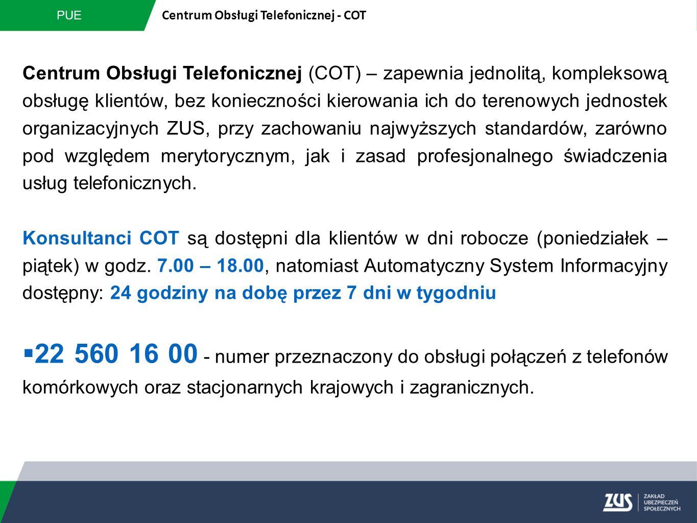 PUE Centrum Obsługi Telefonicznej - COT Centrum Obsługi Telefonicznej (COT) – zapewnia jednolitą, kompleksową obsługę klientów, bez konieczności kiero