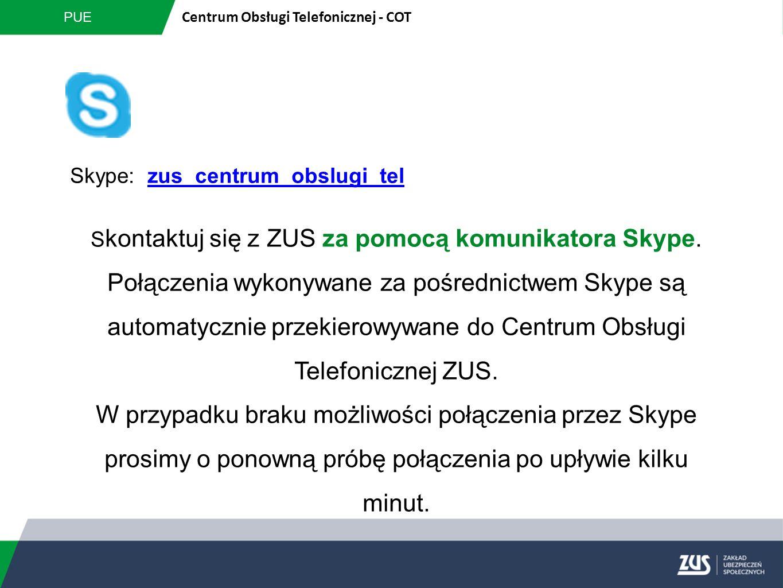 PUE Centrum Obsługi Telefonicznej - COT Skype: zus_centrum_obslugi_telzus_centrum_obslugi_tel S kontaktuj się z ZUS za pomocą komunikatora Skype. Połą