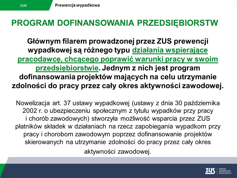 zus Prewencja wypadkowa PROGRAM DOFINANSOWANIA PRZEDSIĘBIORSTW Głównym filarem prowadzonej przez ZUS prewencji wypadkowej są różnego typu działania ws