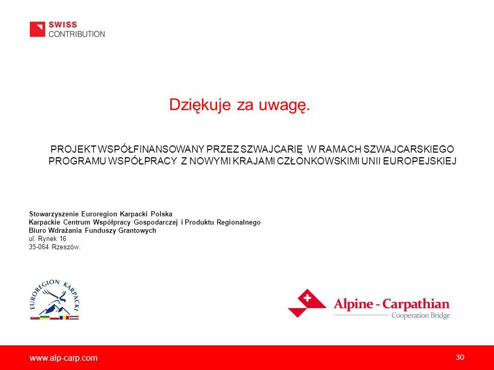 www.alp-carp.com Dziękuje za uwagę. 30 PROJEKT WSPÓŁFINANSOWANY PRZEZ SZWAJCARIĘ W RAMACH SZWAJCARSKIEGO PROGRAMU WSPÓŁPRACY Z NOWYMI KRAJAMI CZŁONKOW