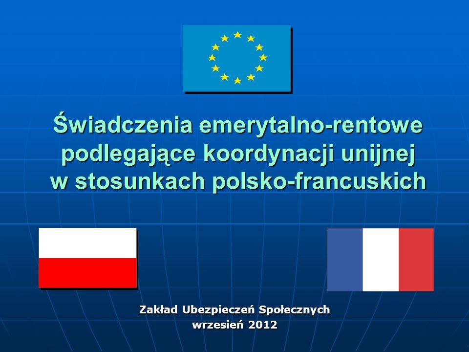 Świadczenia emerytalno-rentowe podlegające koordynacji unijnej w stosunkach polsko-francuskich Zakład Ubezpieczeń Społecznych wrzesień 2012