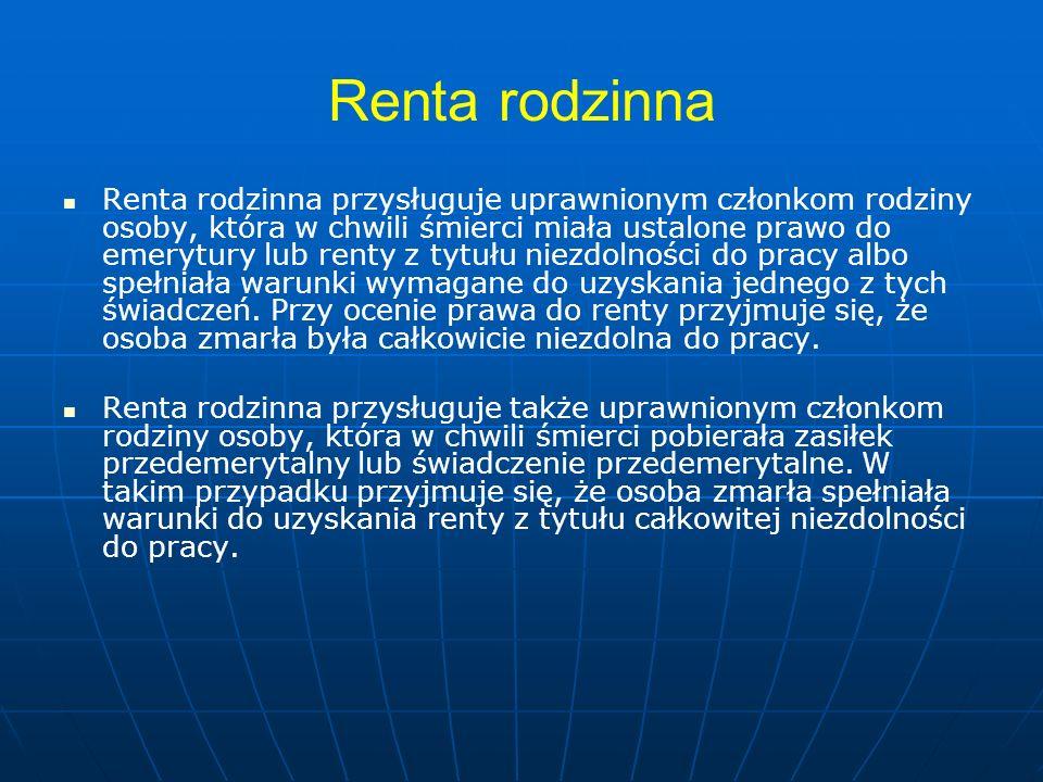 Renta rodzinna Renta rodzinna przysługuje uprawnionym członkom rodziny osoby, która w chwili śmierci miała ustalone prawo do emerytury lub renty z tyt