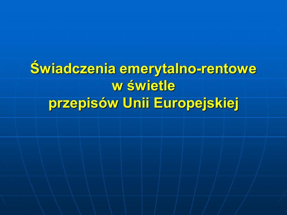 Świadczenia emerytalno-rentowe w świetle przepisów Unii Europejskiej
