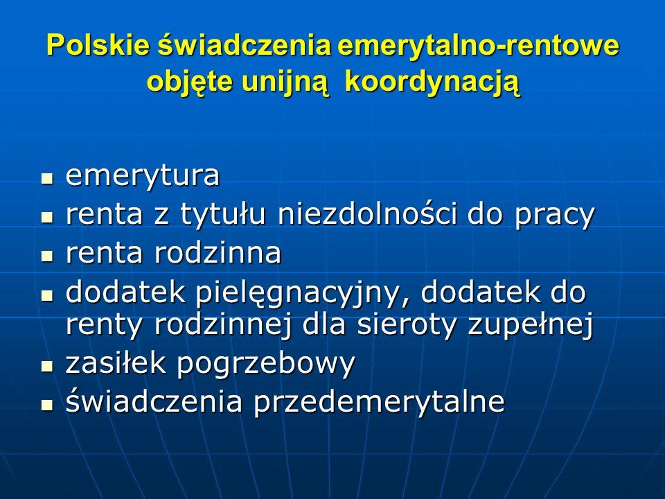 Polskie świadczenia emerytalno-rentowe objęte unijną koordynacją emerytura emerytura renta z tytułu niezdolności do pracy renta z tytułu niezdolności