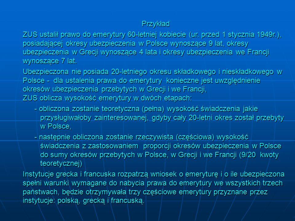 Przykład ZUS ustalił prawo do emerytury 60-letniej kobiecie (ur. przed 1 stycznia 1949r.), posiadającej okresy ubezpieczenia w Polsce wynoszące 9 lat,