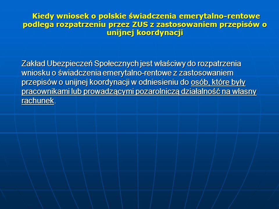 Kiedy wniosek o polskie świadczenia emerytalno-rentowe podlega rozpatrzeniu przez ZUS z zastosowaniem przepisów o unijnej koordynacji Kiedy wniosek o
