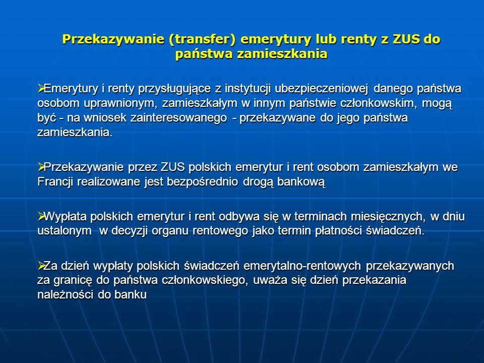 Przekazywanie (transfer) emerytury lub renty z ZUS do państwa zamieszkania  Emerytury i renty przysługujące z instytucji ubezpieczeniowej danego państwa osobom uprawnionym, zamieszkałym w innym państwie członkowskim, mogą być - na wniosek zainteresowanego - przekazywane do jego państwa zamieszkania.