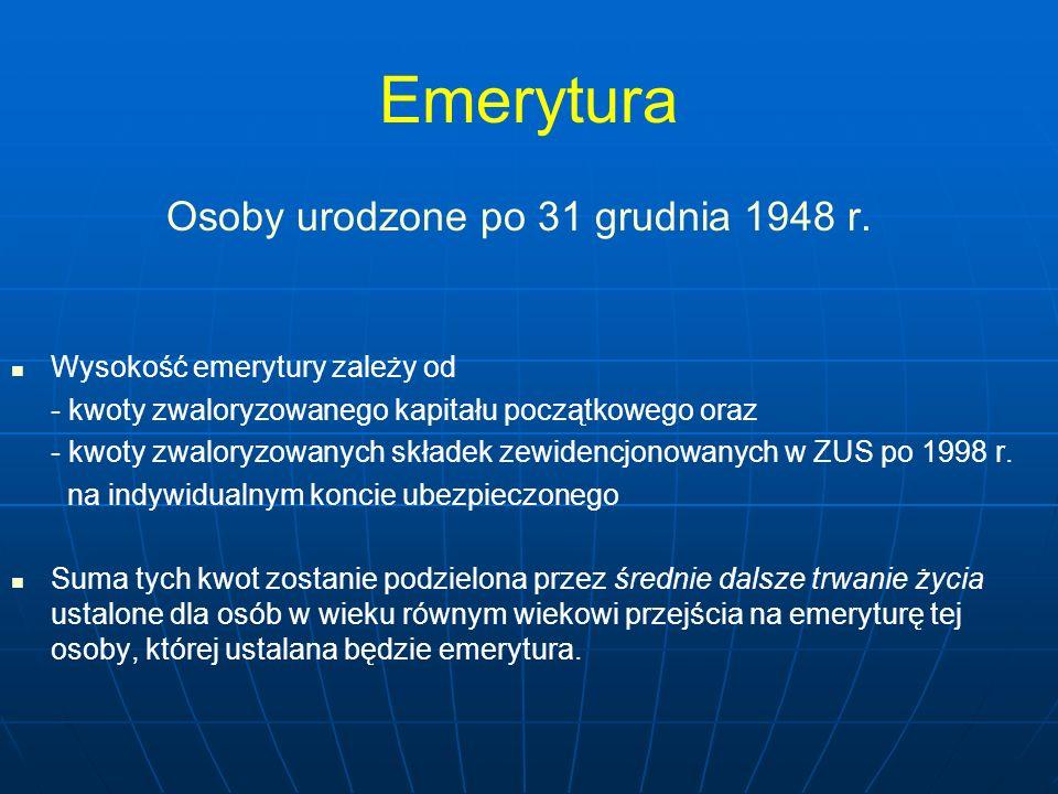 Emerytura Osoby urodzone po 31 grudnia 1948 r. Wysokość emerytury zależy od - kwoty zwaloryzowanego kapitału początkowego oraz - kwoty zwaloryzowanych