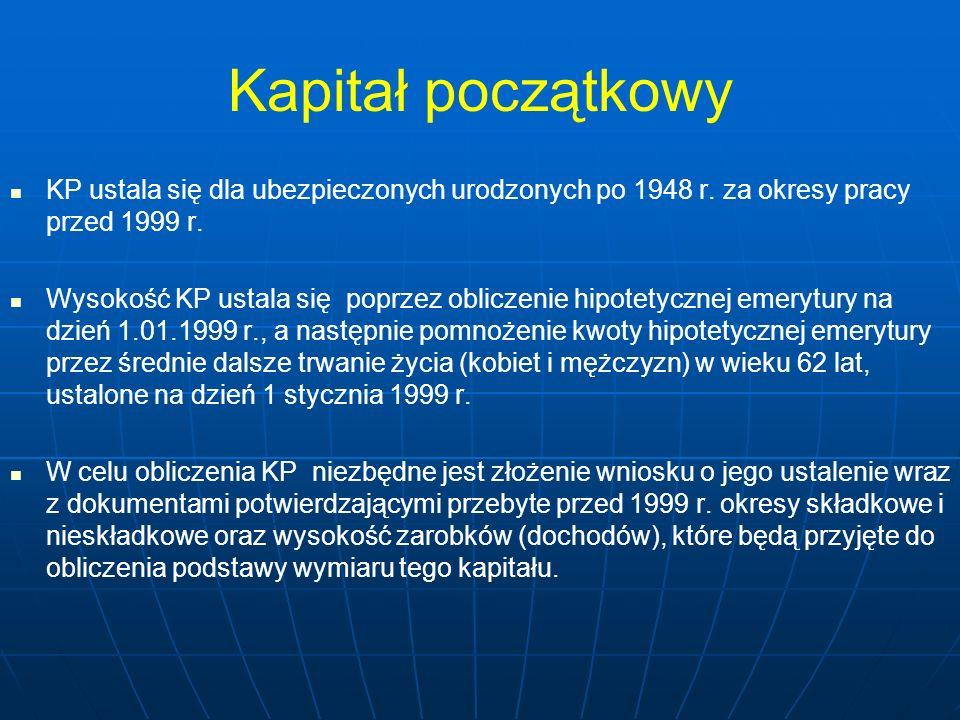 Kapitał początkowy KP ustala się dla ubezpieczonych urodzonych po 1948 r. za okresy pracy przed 1999 r. Wysokość KP ustala się poprzez obliczenie hipo