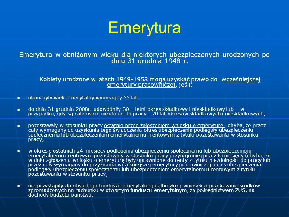 Emerytura Emerytura w obniżonym wieku dla niektórych ubezpieczonych urodzonych po dniu 31 grudnia 1948 r. Kobiety urodzone w latach 1949-1953 mogą uzy