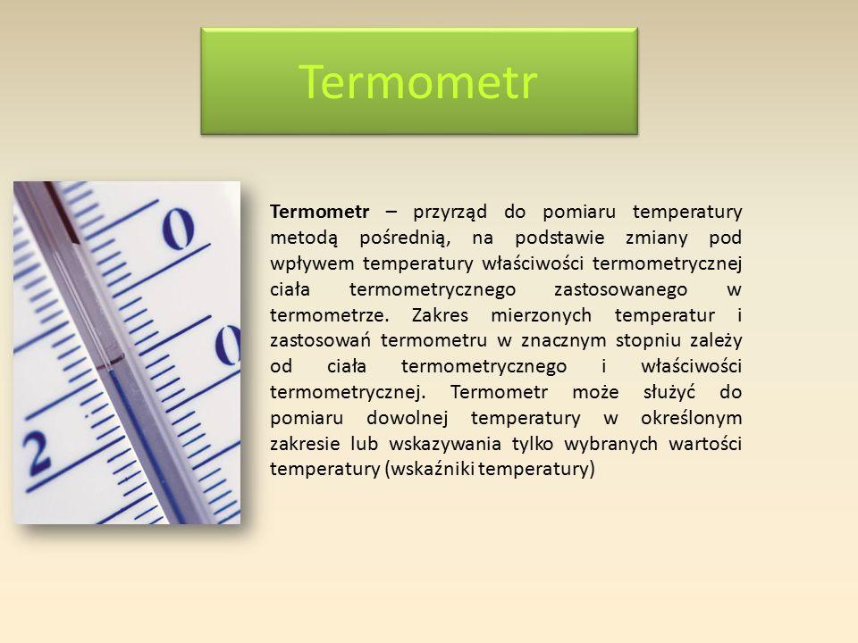 Termometr Termometr – przyrząd do pomiaru temperatury metodą pośrednią, na podstawie zmiany pod wpływem temperatury właściwości termometrycznej ciała termometrycznego zastosowanego w termometrze.