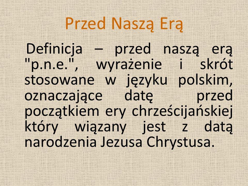 Przed Naszą Erą Definicja – przed naszą erą p.n.e. , wyrażenie i skrót stosowane w języku polskim, oznaczające datę przed początkiem ery chrześcijańskiej który wiązany jest z datą narodzenia Jezusa Chrystusa.