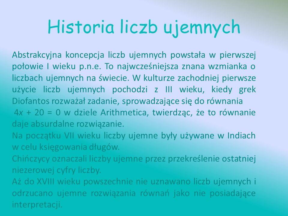 Historia liczb ujemnych Abstrakcyjna koncepcja liczb ujemnych powstała w pierwszej połowie I wieku p.n.e.