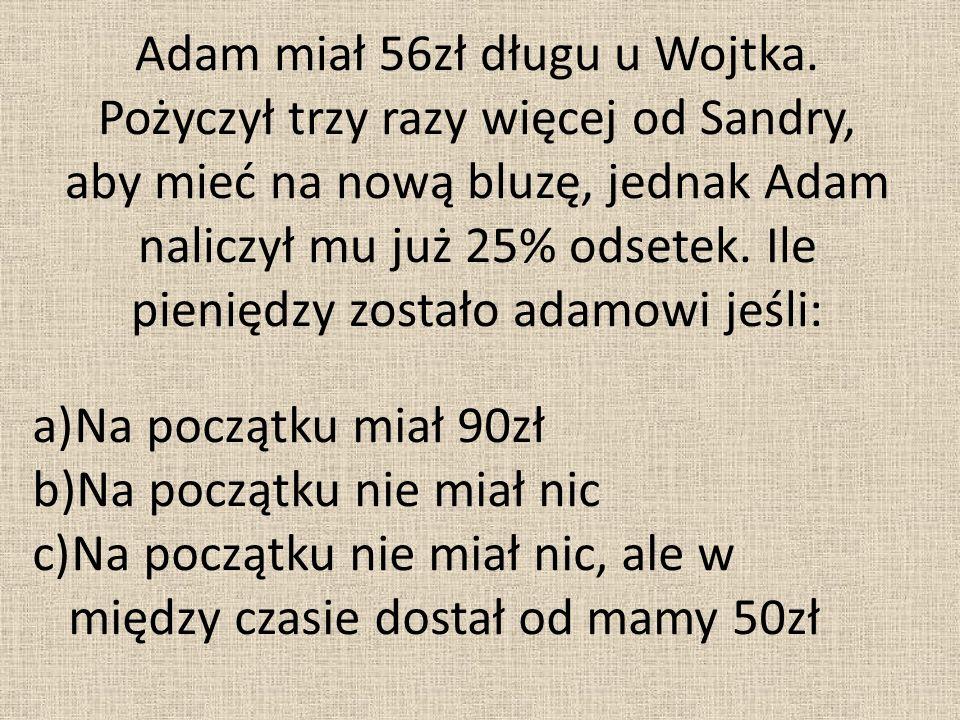 Adam miał 56zł długu u Wojtka.