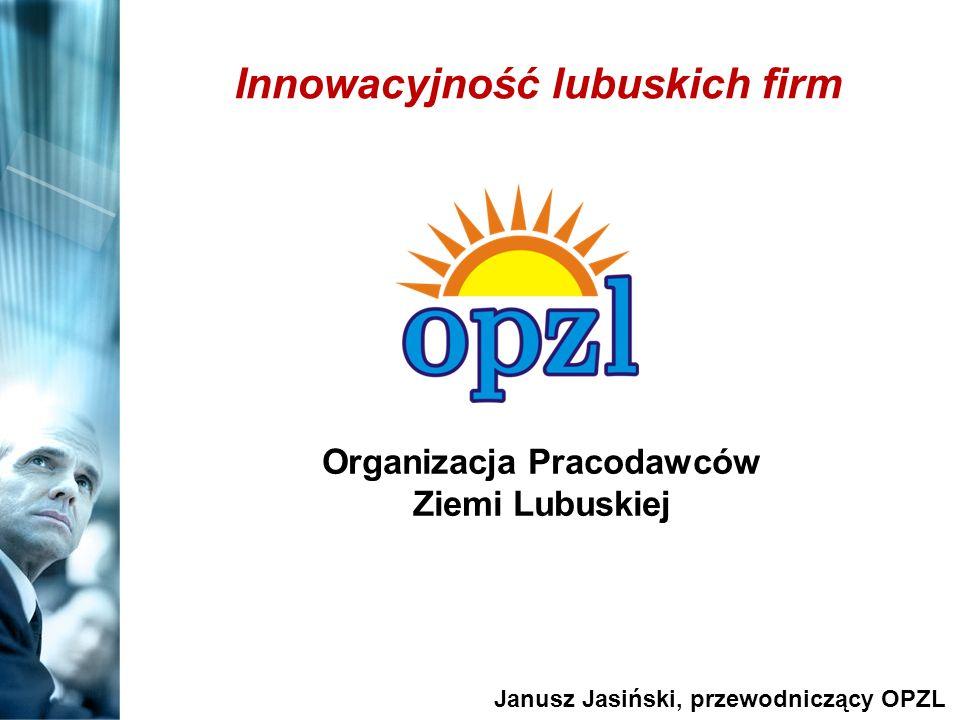 Organizacja Pracodawców Ziemi Lubuskiej Janusz Jasiński, przewodniczący OPZL Innowacyjność lubuskich firm