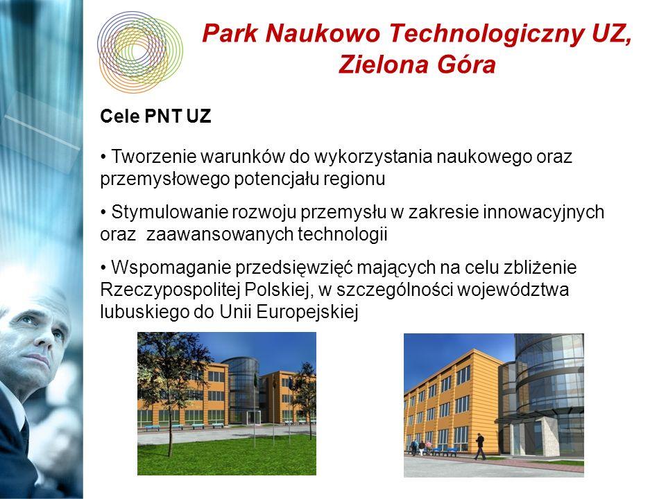Park Naukowo Technologiczny UZ, Zielona Góra Cele PNT UZ Tworzenie warunków do wykorzystania naukowego oraz przemysłowego potencjału regionu Stymulowa
