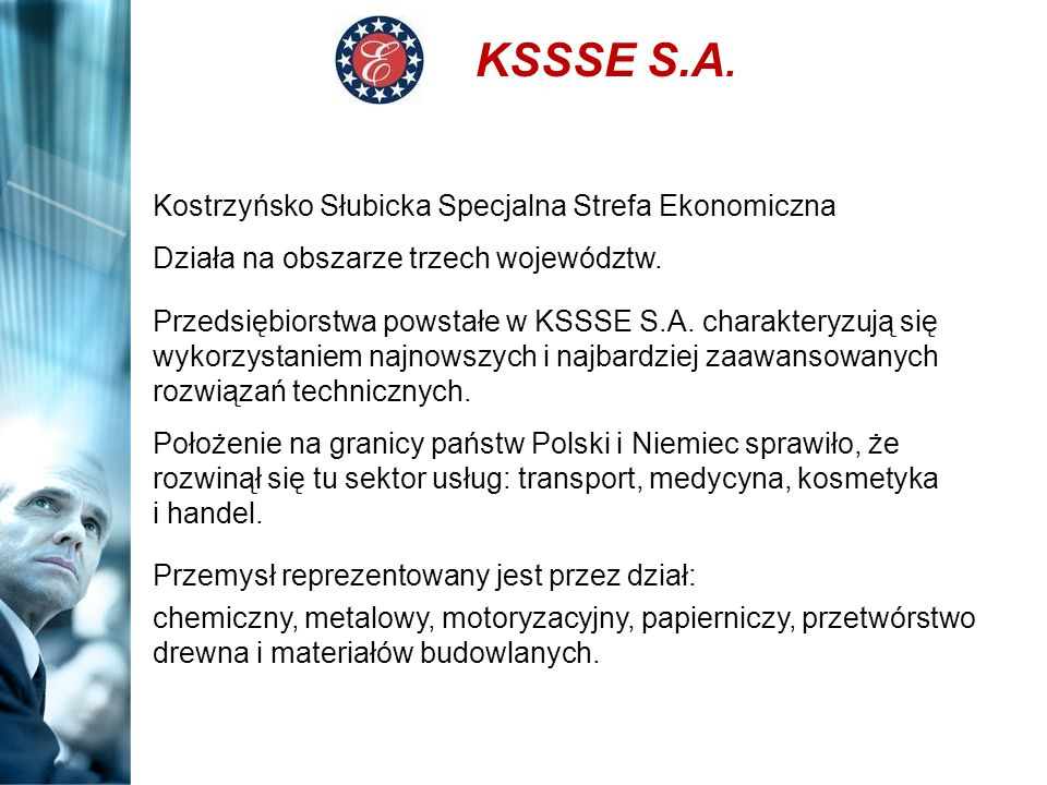 KSSSE S.A. Kostrzyńsko Słubicka Specjalna Strefa Ekonomiczna Działa na obszarze trzech województw. Przedsiębiorstwa powstałe w KSSSE S.A. charakteryzu