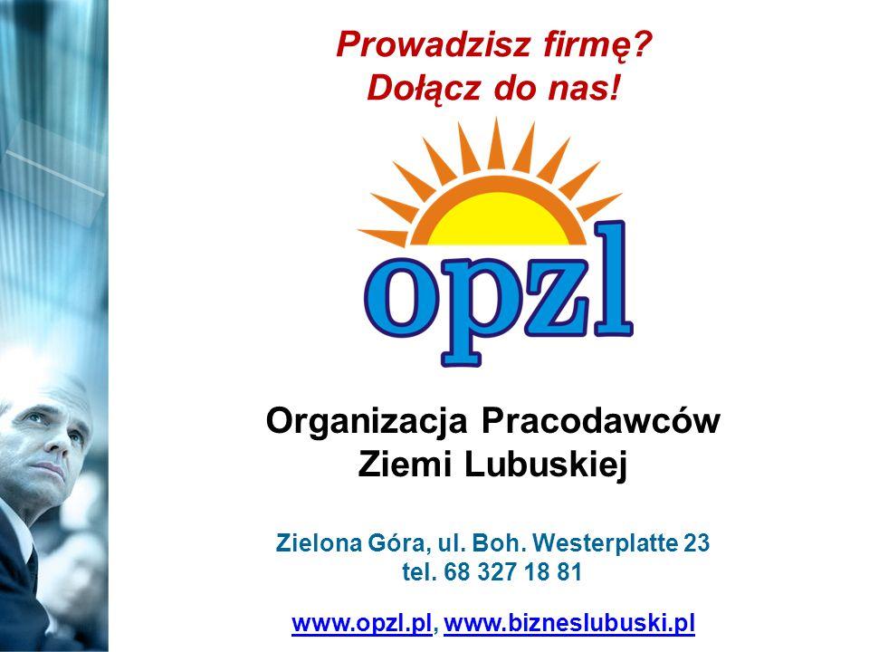 Organizacja Pracodawców Ziemi Lubuskiej Zielona Góra, ul. Boh. Westerplatte 23 tel. 68 327 18 81 www.opzl.pl, www.bizneslubuski.pl www.opzl.plwww.bizn