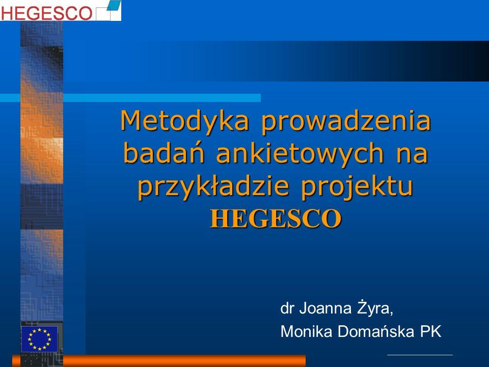 Metodyka prowadzenia badań ankietowych na przykładzie projektu HEGESCO dr Joanna Żyra, Monika Domańska PK