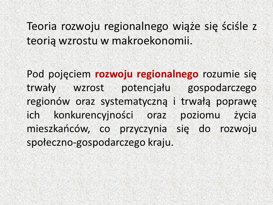 Teoria rozwoju regionalnego wiąże się ściśle z teorią wzrostu w makroekonomii. Pod pojęciem rozwoju regionalnego rozumie się trwały wzrost potencjału