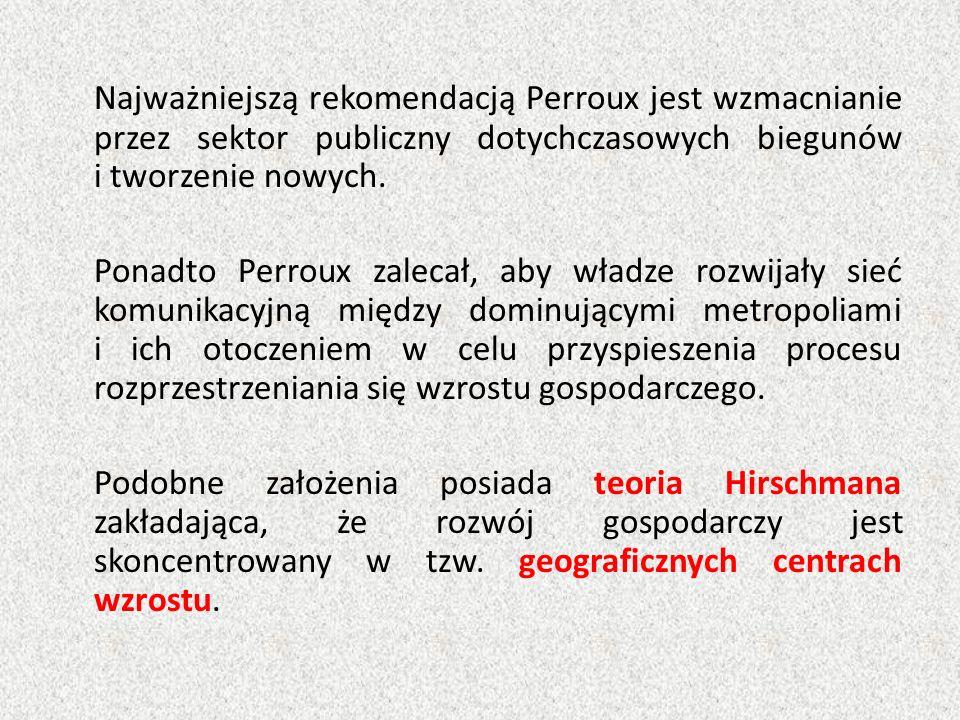 Najważniejszą rekomendacją Perroux jest wzmacnianie przez sektor publiczny dotychczasowych biegunów i tworzenie nowych. Ponadto Perroux zalecał, aby w