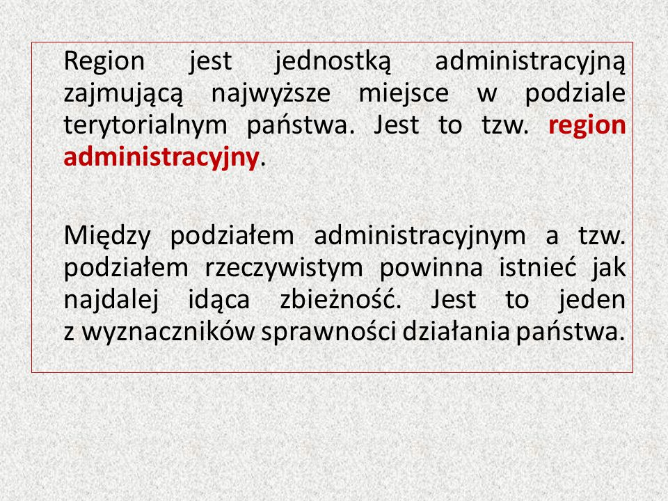 Region jest jednostką administracyjną zajmującą najwyższe miejsce w podziale terytorialnym państwa. Jest to tzw. region administracyjny. Między podzia