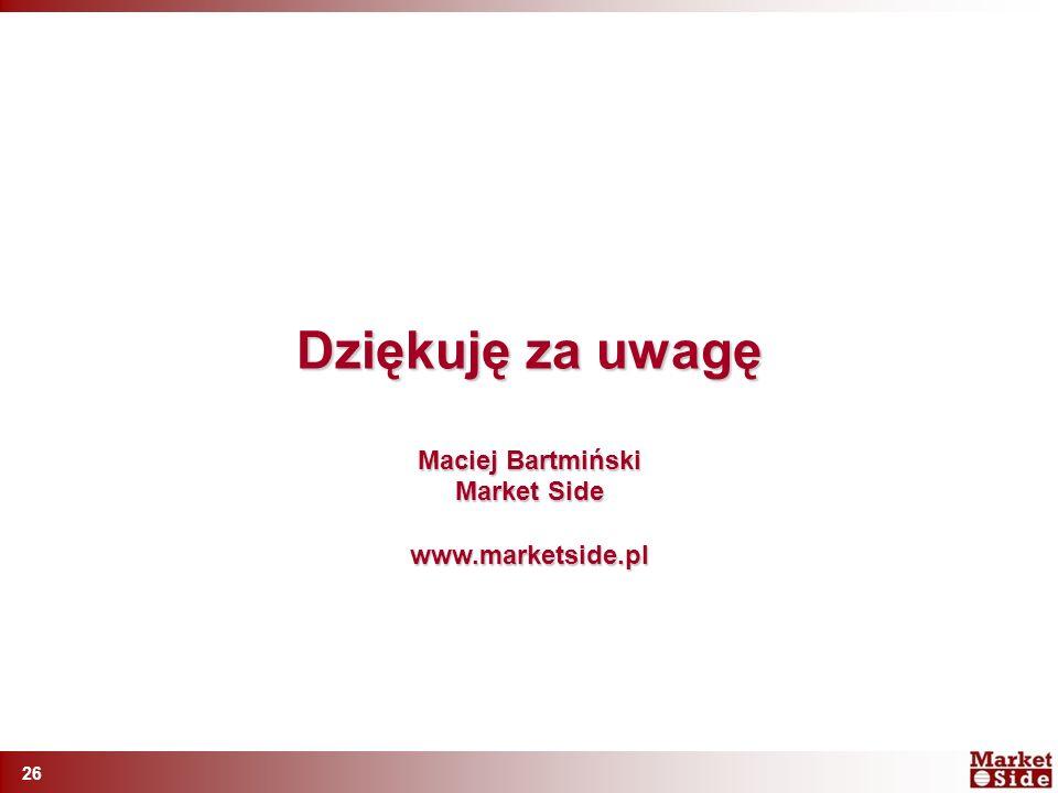 26 Dziękuję za uwagę Maciej Bartmiński Market Side www.marketside.pl