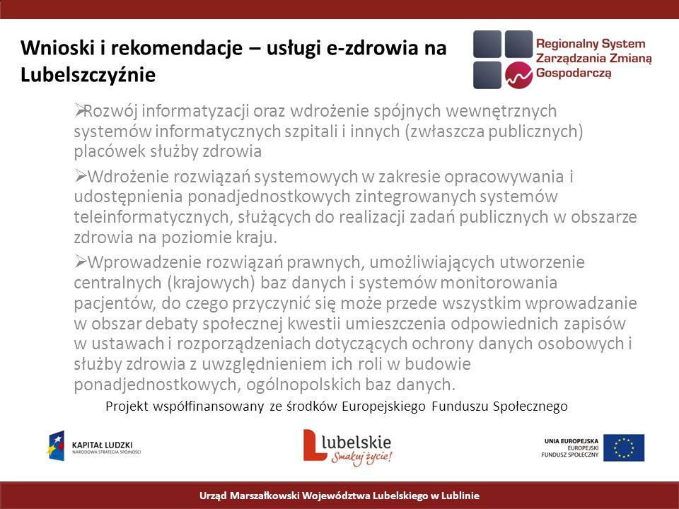 Wnioski i rekomendacje – usługi e-zdrowia na Lubelszczyźnie  Rozwój informatyzacji oraz wdrożenie spójnych wewnętrznych systemów informatycznych szpitali i innych (zwłaszcza publicznych) placówek służby zdrowia  Wdrożenie rozwiązań systemowych w zakresie opracowywania i udostępnienia ponadjednostkowych zintegrowanych systemów teleinformatycznych, służących do realizacji zadań publicznych w obszarze zdrowia na poziomie kraju.