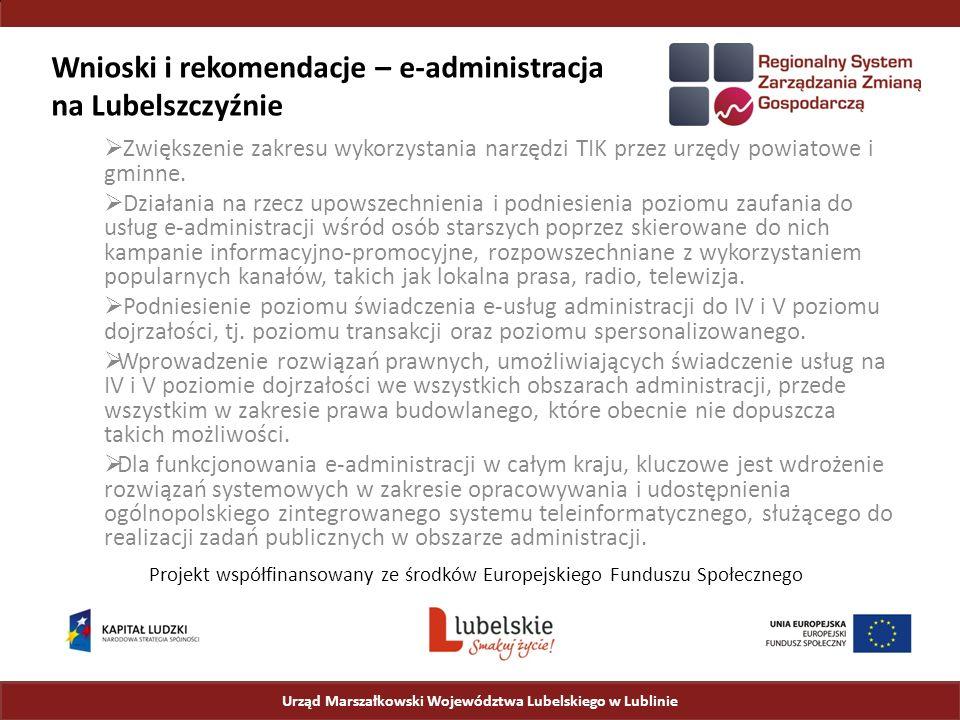 Wnioski i rekomendacje – e-administracja na Lubelszczyźnie  Zwiększenie zakresu wykorzystania narzędzi TIK przez urzędy powiatowe i gminne.