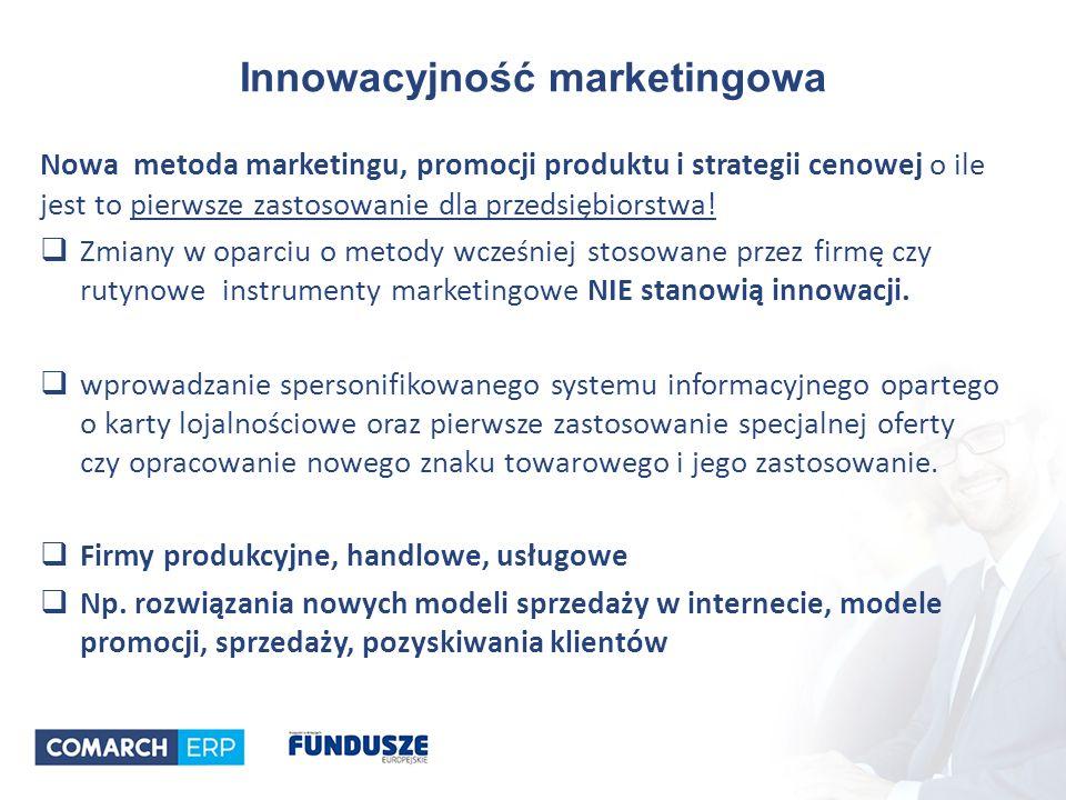Innowacyjność marketingowa Nowa metoda marketingu, promocji produktu i strategii cenowej o ile jest to pierwsze zastosowanie dla przedsiębiorstwa.