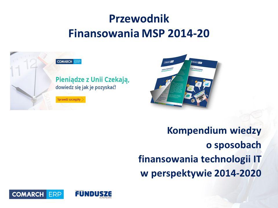 Przewodnik Finansowania MSP 2014-20 Kompendium wiedzy o sposobach finansowania technologii IT w perspektywie 2014-2020