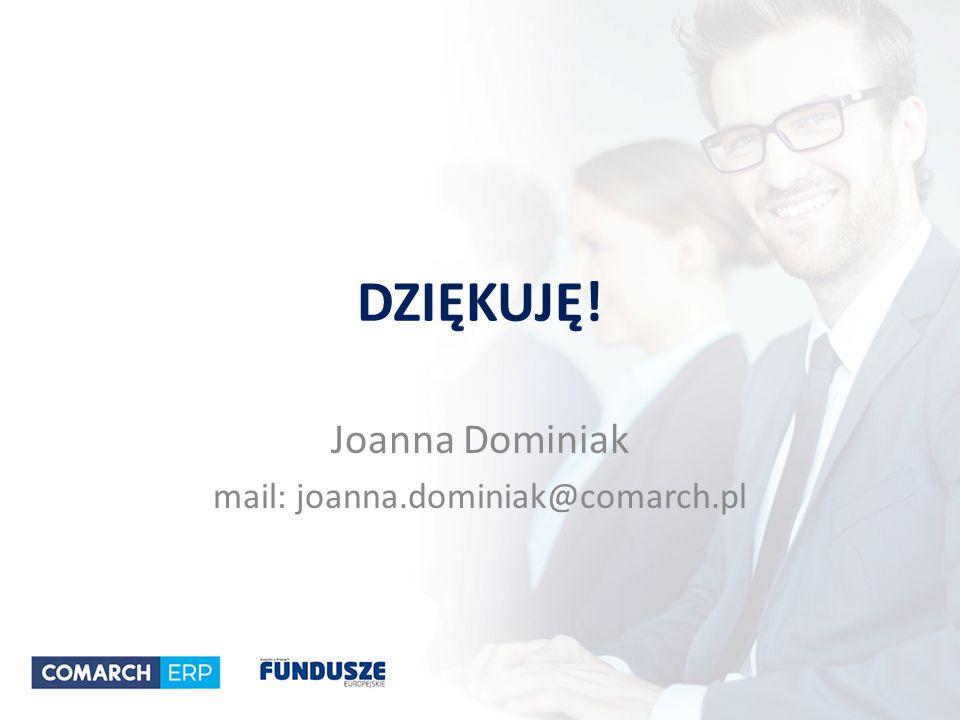DZIĘKUJĘ! Joanna Dominiak mail: joanna.dominiak@comarch.pl