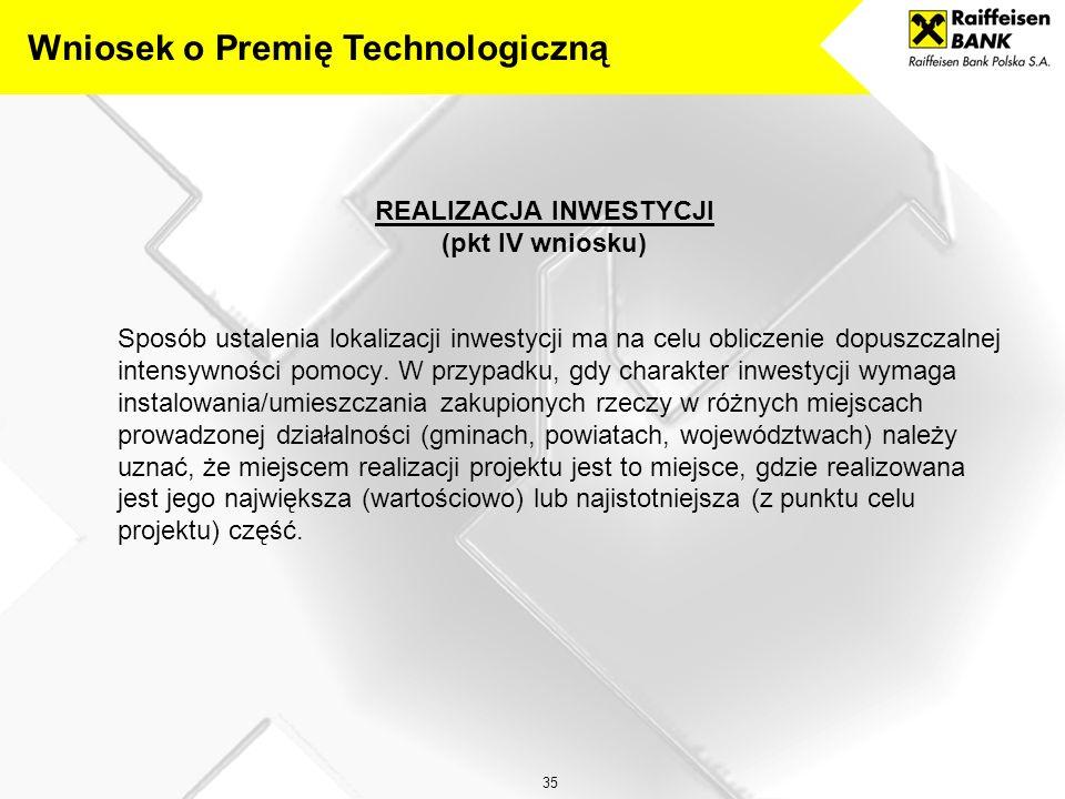 35 REALIZACJA INWESTYCJI (pkt IV wniosku) Sposób ustalenia lokalizacji inwestycji ma na celu obliczenie dopuszczalnej intensywności pomocy.