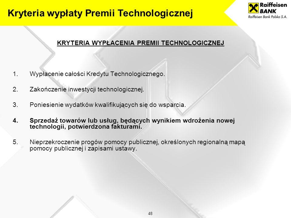 48 KRYTERIA WYPŁACENIA PREMII TECHNOLOGICZNEJ 1.Wypłacenie całości Kredytu Technologicznego.