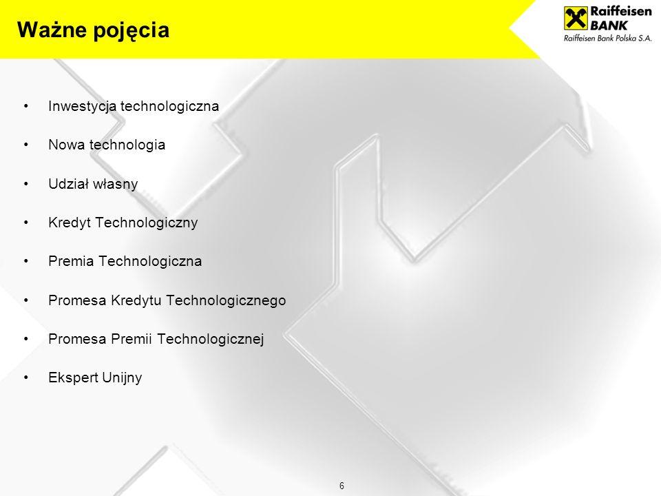 6 Inwestycja technologiczna Nowa technologia Udział własny Kredyt Technologiczny Premia Technologiczna Promesa Kredytu Technologicznego Promesa Premii Technologicznej Ekspert Unijny Ważne pojęcia