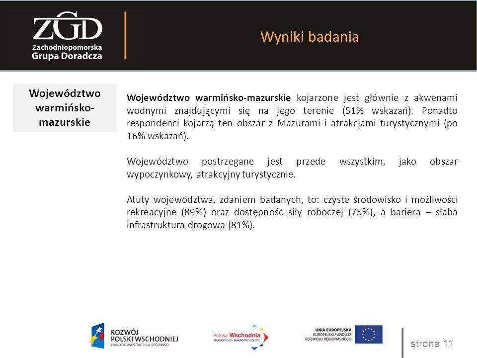 strona 11 Wyniki badania Województwo warmińsko- mazurskie Województwo warmińsko-mazurskie kojarzone jest głównie z akwenami wodnymi znajdującymi się na jego terenie (51% wskazań).