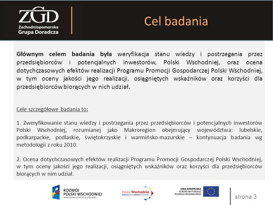 Tekst strona 3 Głównym celem badania była weryfikacja stanu wiedzy i postrzegania przez przedsiębiorców i potencjalnych inwestorów, Polski Wschodniej, oraz ocena dotychczasowych efektów realizacji Programu Promocji Gospodarczej Polski Wschodniej, w tym oceny jakości jego realizacji, osiągniętych wskaźników oraz korzyści dla przedsiębiorców biorących w nich udział.