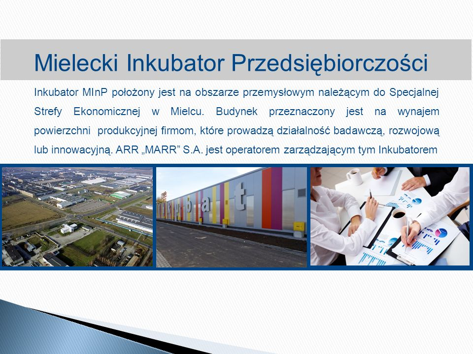 Mielecki Inkubator Przedsiębiorczości Inkubator MInP położony jest na obszarze przemysłowym należącym do Specjalnej Strefy Ekonomicznej w Mielcu.