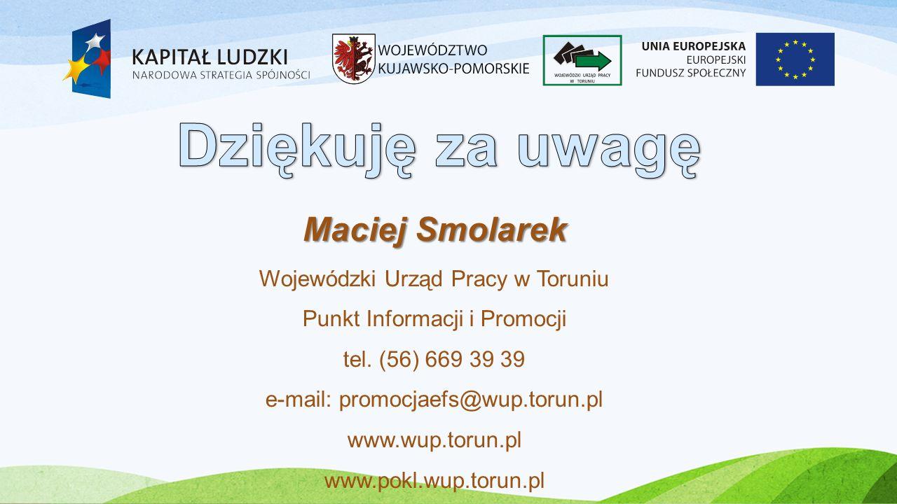 Maciej Smolarek Wojewódzki Urząd Pracy w Toruniu Punkt Informacji i Promocji tel. (56) 669 39 39 e-mail: promocjaefs@wup.torun.pl www.wup.torun.pl www