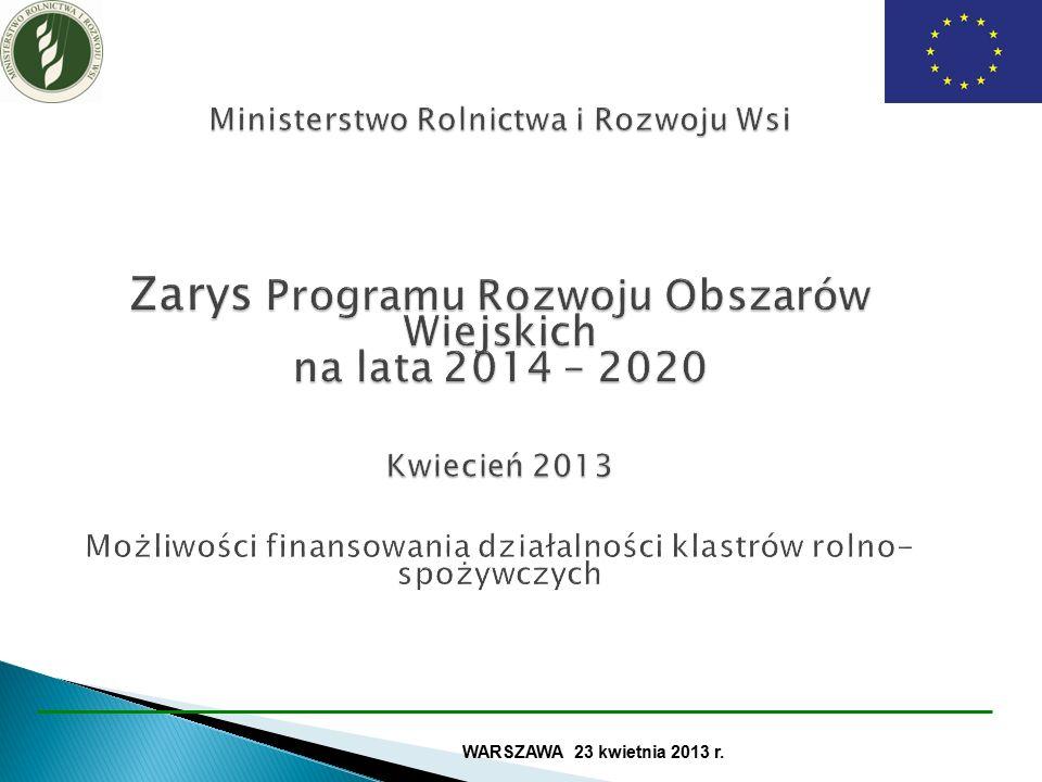 Ministerstwo Rolnictwa i Rozwoju Wsi Zarys Programu Rozwoju Obszarów Wiejskich na lata 2014 – 2020 Kwiecień 2013 Ministerstwo Rolnictwa i Rozwoju Wsi